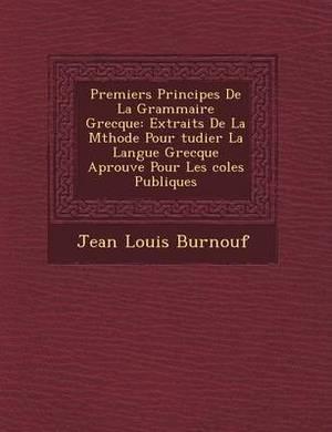 Premiers Principes de La Grammaire Grecque: Extraits de La M Thode Pour Tudier La Langue Grecque Aprouv E Pour Les Coles Publiques