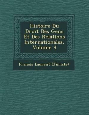 Histoire Du Droit Des Gens Et Des Relations Internationales, Volume 4