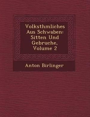 Volksth Mliches Aus Schwaben: Sitten Und Gebr Uche, Volume 2