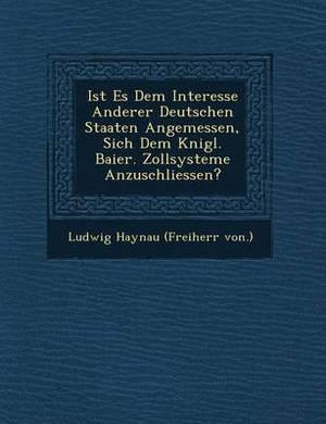 Ist Es Dem Interesse Anderer Deutschen Staaten Angemessen, Sich Dem K Nigl. Baier. Zollsysteme Anzuschliessen?