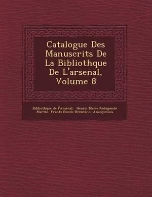 Catalogue Des Manuscrits de La Biblioth Que de L'Arsenal, Volume 8