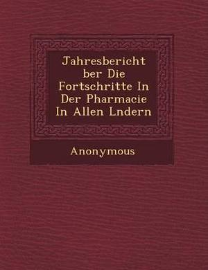 Jahresbericht Ber Die Fortschritte in Der Pharmacie in Allen L Ndern