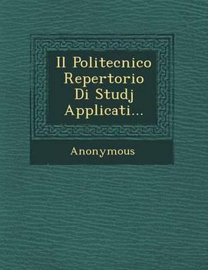 Il Politecnico Repertorio Di Studj Applicati...