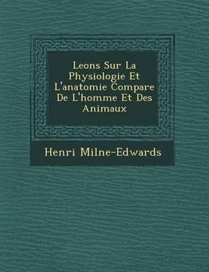 Le Ons Sur La Physiologie Et L'Anatomie Compar E de L'Homme Et Des Animaux