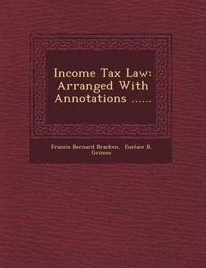Income Tax Law: Arranged with Annotations ......