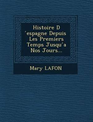 Histoire D Espagne Depuis Les Premiers Temps Jusqu a Nos Jours...