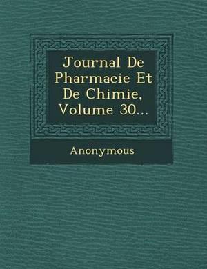 Journal de Pharmacie Et de Chimie, Volume 30...