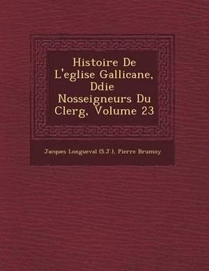 Histoire de L'Eglise Gallicane, D Di E Nosseigneurs Du Clerg, Volume 23