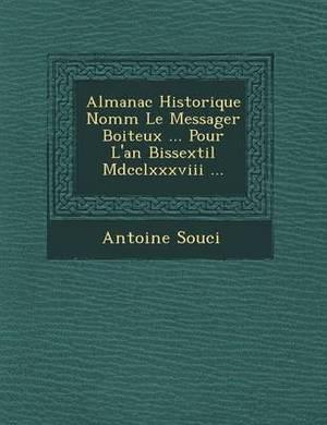 Almanac Historique Nomm Le Messager Boiteux ... Pour L'An Bissextil MDCCLXXXVIII ...