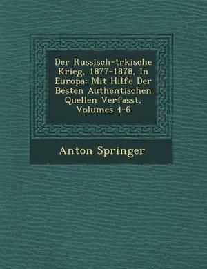 Der Russisch-T Rkische Krieg, 1877-1878, in Europa: Mit Hilfe Der Besten Authentischen Quellen Verfasst, Volumes 4-6