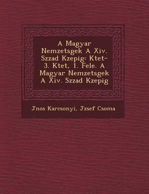 A Magyar Nemzets Gek a XIV. Sz Zad K Zep Ig: K TET-3. K TET, 1. Fele. a Magyar Nemzets Gek a XIV. Sz Zad K Zep Ig