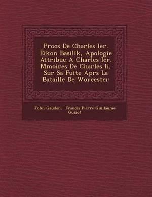 Proc S de Charles Ier. Eikon Basilik, Apologie Attribu E a Charles Ier. M Moires de Charles II, Sur Sa Fuite Apr S La Bataille de Worcester