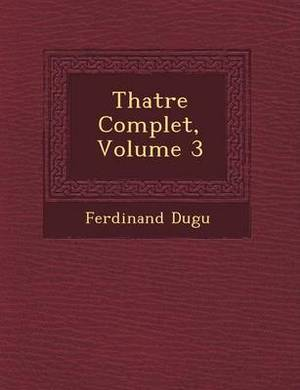 Th Atre Complet, Volume 3