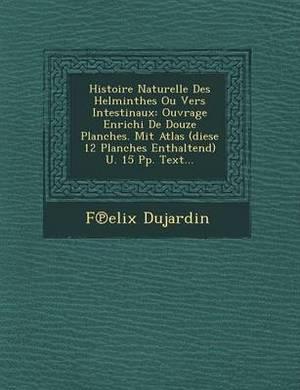 Histoire Naturelle Des Helminthes Ou Vers Intestinaux: Ouvrage Enrichi de Douze Planches. Mit Atlas (Diese 12 Planches Enthaltend) U. 15 Pp. Text...