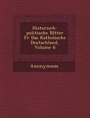 Historisch-Politische Bl Tter Fur Das Katholische Deutschland, Volume 6