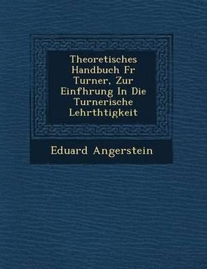 Theoretisches Handbuch F R Turner, Zur Einf Hrung in Die Turnerische Lehrth Tigkeit