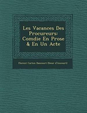 Les Vacances Des Procureurs: Com Die En Prose & En Un Acte