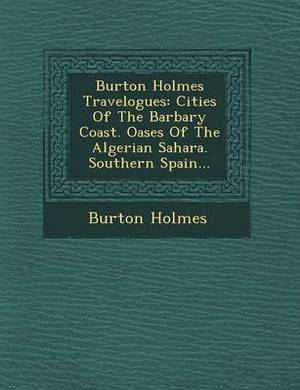 Burton Holmes Travelogues: Cities of the Barbary Coast. Oases of the Algerian Sahara. Southern Spain...