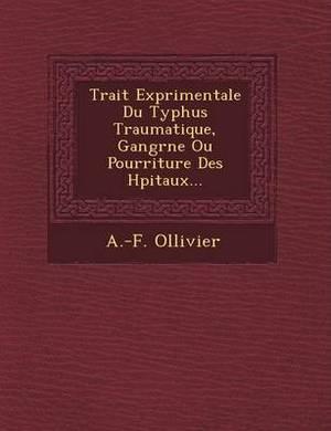 Trait Exp Rimentale Du Typhus Traumatique, Gangr Ne Ou Pourriture Des H Pitaux...
