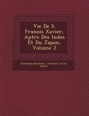 Vie de S. Fran OIS Xavier, AP Tre Des Indes Et Du Japon, Volume 2