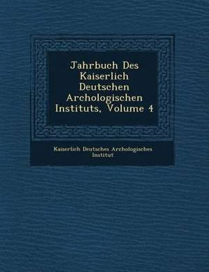 Jahrbuch Des Kaiserlich Deutschen Arch Ologischen Instituts, Volume 4
