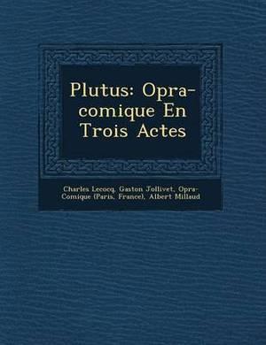 Plutus: Op Ra-Comique En Trois Actes