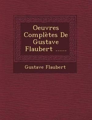 Oeuvres Completes de Gustave Flaubert ......
