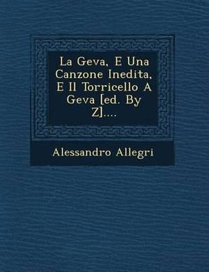 La Geva, E Una Canzone Inedita, E Il Torricello a Geva [Ed. by Z]....