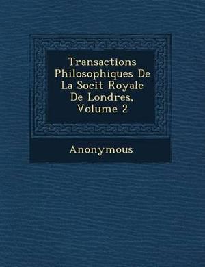 Transactions Philosophiques de La Soci T Royale de Londres, Volume 2