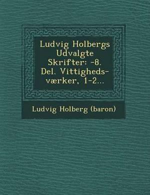 Ludvig Holbergs Udvalgte Skrifter: -8. del. Vittigheds-Vaerker, 1-2...