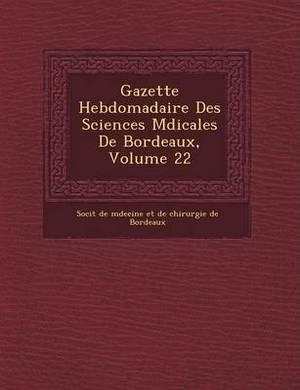 Gazette Hebdomadaire Des Sciences M Dicales de Bordeaux, Volume 22