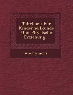 Jahrbuch Fur Kinderheilkunde Und Physische Erziehung...