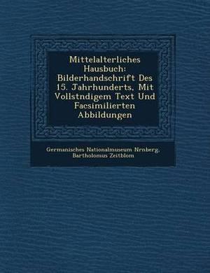 Mittelalterliches Hausbuch: Bilderhandschrift Des 15. Jahrhunderts, Mit Vollst Ndigem Text Und Facsimilierten Abbildungen
