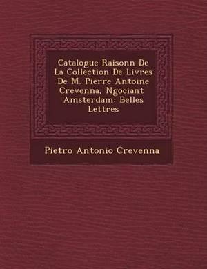 Catalogue Raisonn de La Collection de Livres de M. Pierre Antoine Crevenna, N Gociant Amsterdam: Belles Lettres