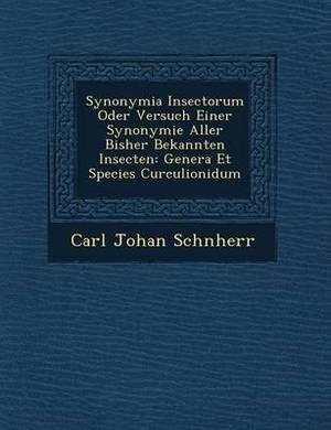 Synonymia Insectorum Oder Versuch Einer Synonymie Aller Bisher Bekannten Insecten: Genera Et Species Curculionidum
