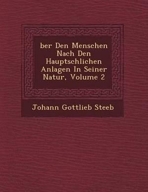 Ber Den Menschen Nach Den Haupts Chlichen Anlagen in Seiner Natur, Volume 2