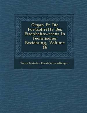 Organ Fur Die Fortschritte Des Eisenbahnwesens in Technischer Beziehung, Volume 16