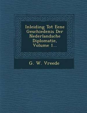 Inleiding Tot Eene Geschiedenis Der Nederlandsche Diplomatie, Volume 1...