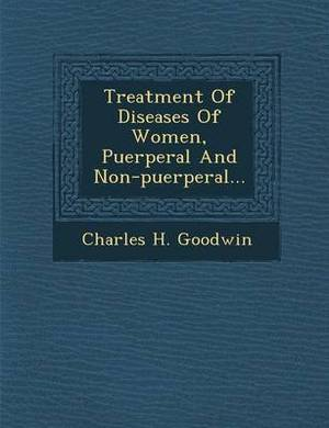 Treatment of Diseases of Women, Puerperal and Non-Puerperal...