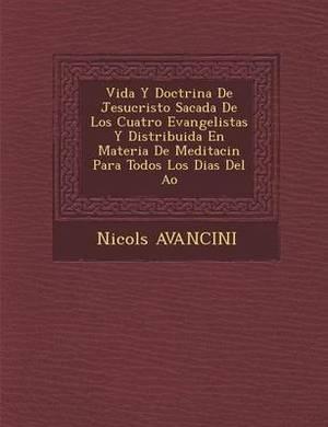Vida y Doctrina de Jesucristo Sacada de Los Cuatro Evangelistas y Distribuida En Materia de Meditaci N Para Todos Los Dias del A O