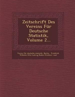 Zeitschrift Des Vereins Fur Deutsche Statistik, Volume 2...