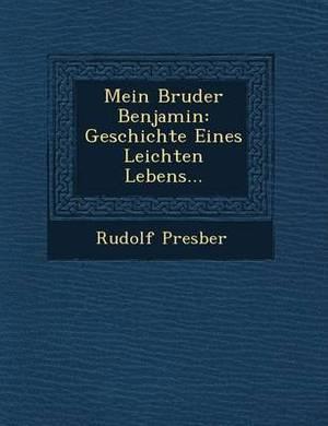 Mein Bruder Benjamin: Geschichte Eines Leichten Lebens...