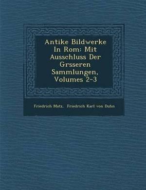 Antike Bildwerke in ROM: Mit Ausschluss Der Gr Sseren Sammlungen, Volumes 2-3
