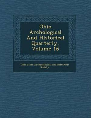Ohio Arch Ological and Historical Quarterly, Volume 16