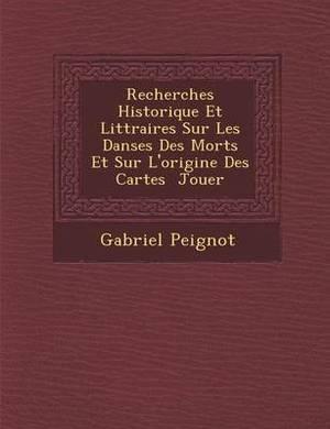 Recherches Historique Et Litt Raires Sur Les Danses Des Morts Et Sur L'Origine Des Cartes Jouer