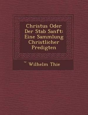 Christus Oder Der Stab Sanft: Eine Sammlung Christlicher Predigten