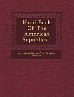 Hand Book of the American Republics...