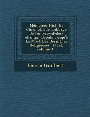 Memoires Hist. Et Chronol. Sur L'Abbaye de Port-Royal-Des-Champs: Depuis Jusqu'a La Mort Des Dernieres Religieuses, 1752], Volume 4...