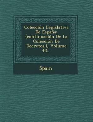 Coleccion Legislativa de Espana: (Continuacion de La Coleccion de Decretos.), Volume 43...