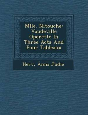 Mlle. Nitouche: Vaudeville Operette in Three Acts and Four Tableaux